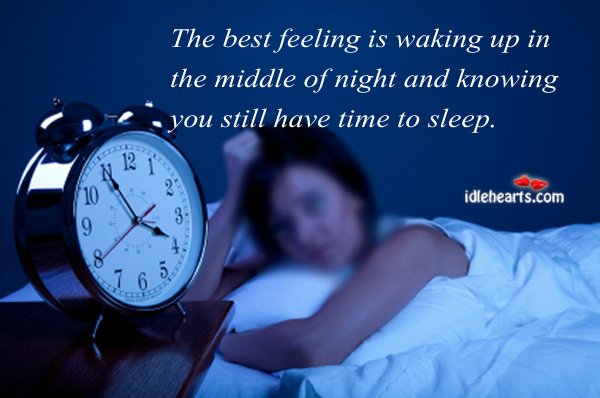 The Best Feeling Is Waking Up In The Middle Of Night And…