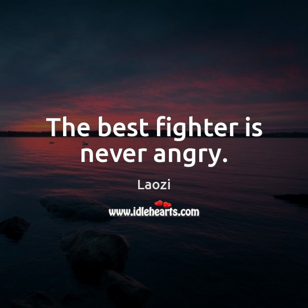 The best fighter is never angry. Laozi Picture Quote