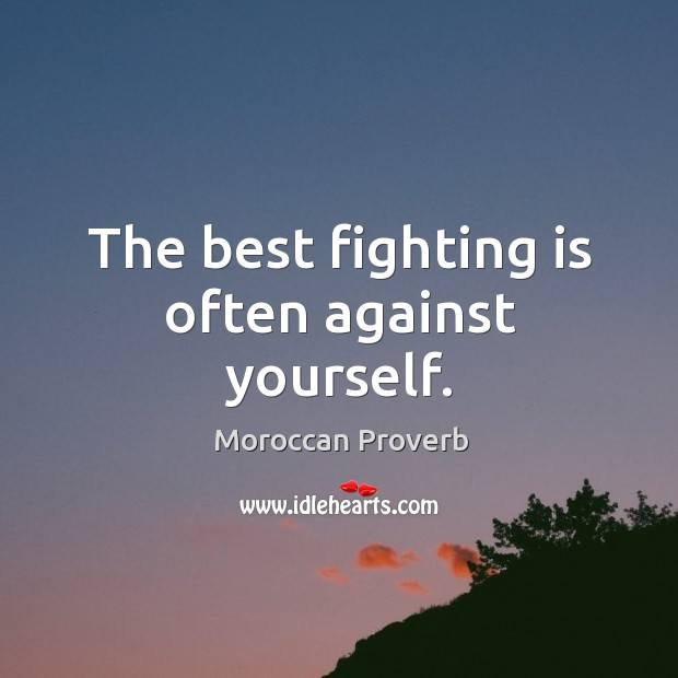 The best fighting is often against yourself. Moroccan Proverbs Image