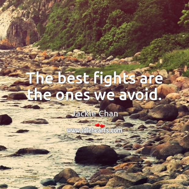 The best fights are the ones we avoid. Jackie Chan Picture Quote