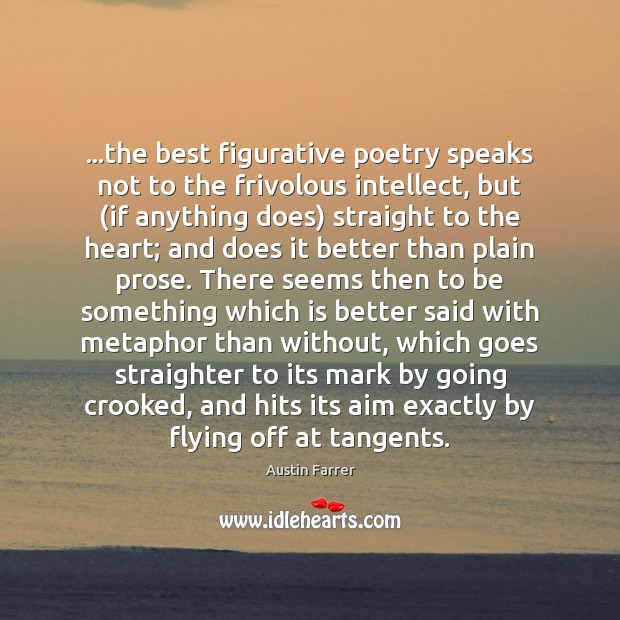 Image, …the best figurative poetry speaks not to the frivolous intellect, but (if