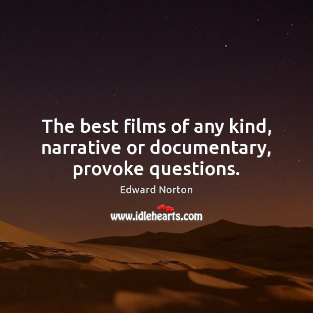 Image, The best films of any kind, narrative or documentary, provoke questions.