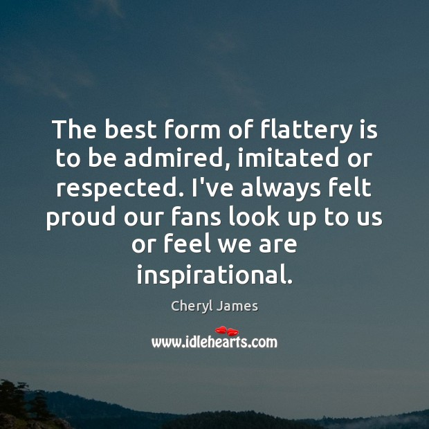 Image, The best form of flattery is to be admired, imitated or respected.
