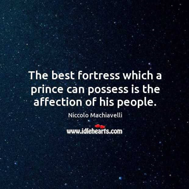 The best fortress which a prince can possess is the affection of his people. Image