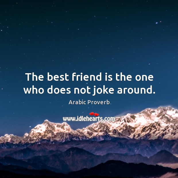 Image about The best friend is the one who does not joke around.