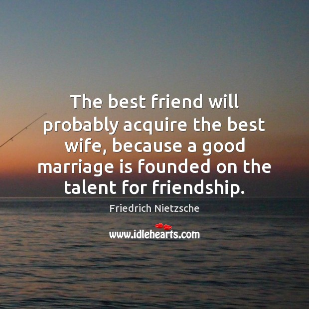 Image, The best friend will probably acquire the best wife, because a good