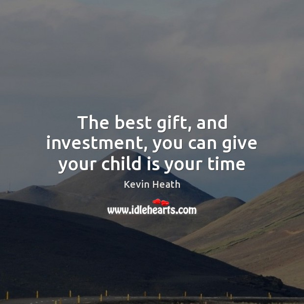 Image, The best gift, and investment, you can give your child is your time