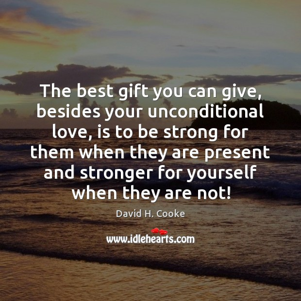 The best gift you can give, besides your unconditional love, is to Unconditional Love Quotes Image