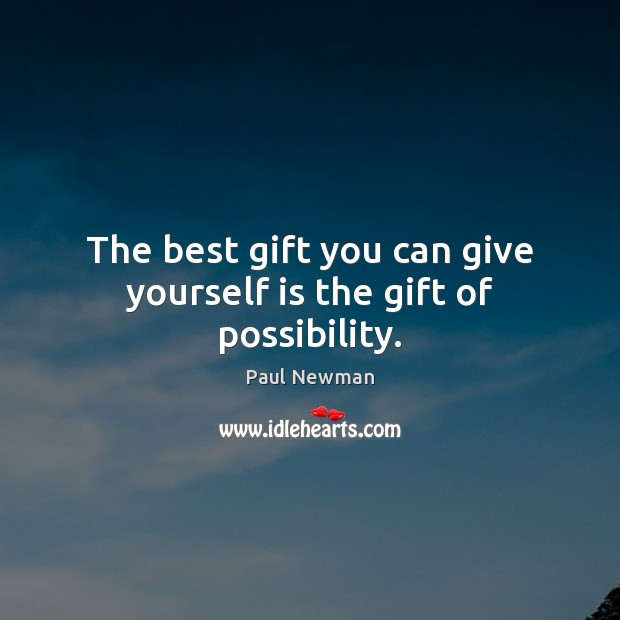 The best gift you can give yourself is the gift of possibility. Paul Newman Picture Quote