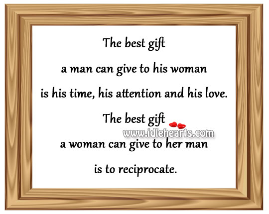 The Best Gift A Woman Can Give To Her Man Is To Reciprocate.