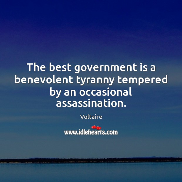 Image, The best government is a benevolent tyranny tempered by an occasional assassination.
