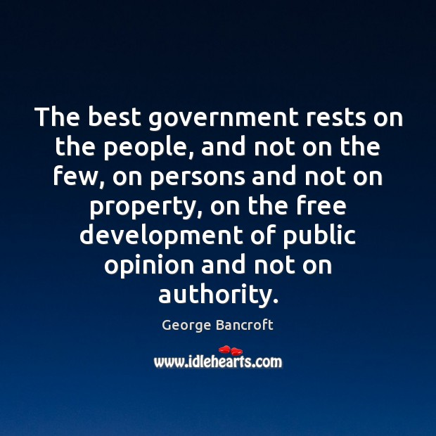 The best government rests on the people, and not on the few, Image