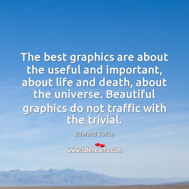 The best graphics are about the useful and important, about life and Image