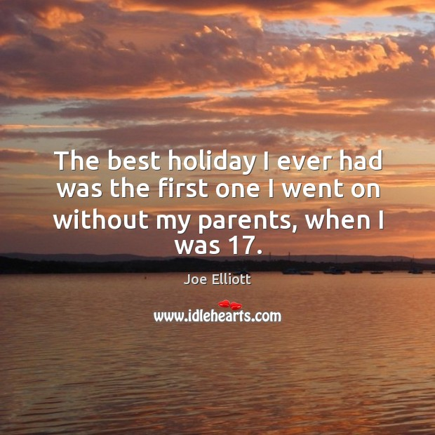 Image, The best holiday I ever had was the first one I went on without my parents, when I was 17.