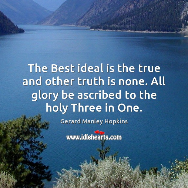 The Best ideal is the true and other truth is none. All Truth Quotes Image