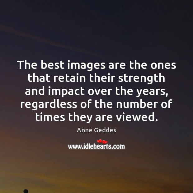 Image, The best images are the ones that retain their strength and impact