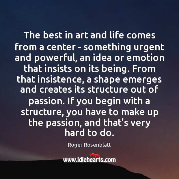 Image, The best in art and life comes from a center – something