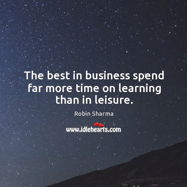 The best in business spend far more time on learning than in leisure. Image