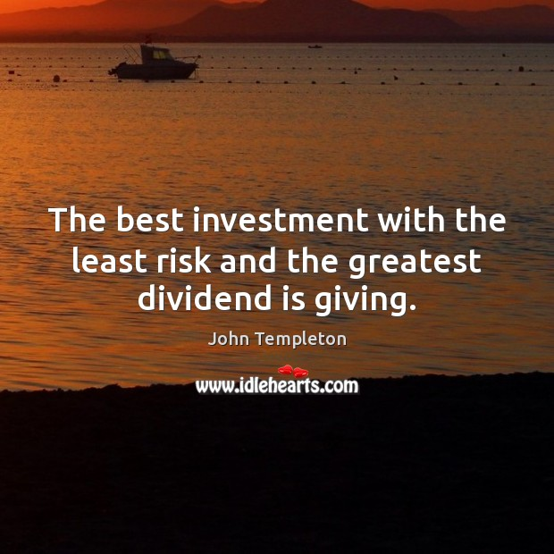 The best investment with the least risk and the greatest dividend is giving. Image