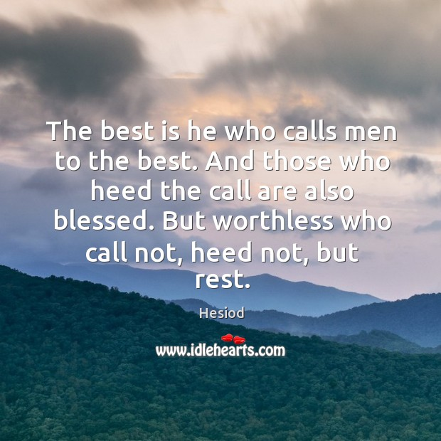 Image, The best is he who calls men to the best. And those who heed the call are also blessed.