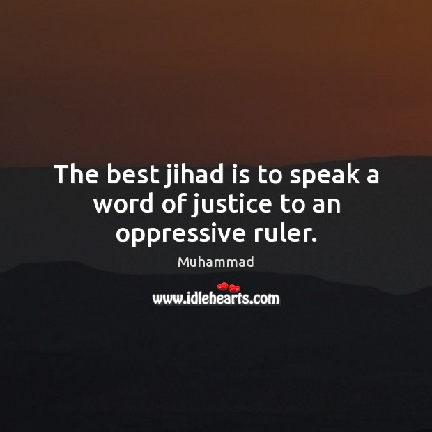 Image, The best jihad is to speak a word of justice to an oppressive ruler.