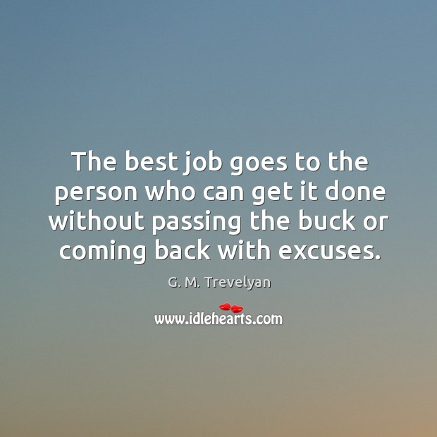 The best job goes to the person who can get it done without passing the buck or coming back with excuses. Image