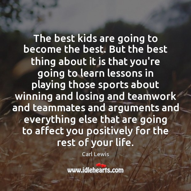 The best kids are going to become the best. But the best Teamwork Quotes Image