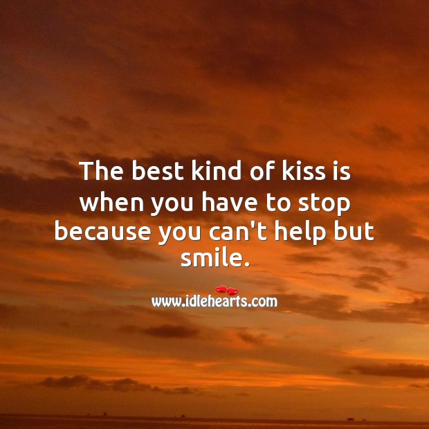 The best kind of kiss is when you have to stop because you can't help but smile. Kiss You Quotes Image