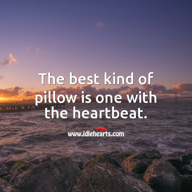 The best kind of pillow is one with the heartbeat. Heart Touching Quotes Image