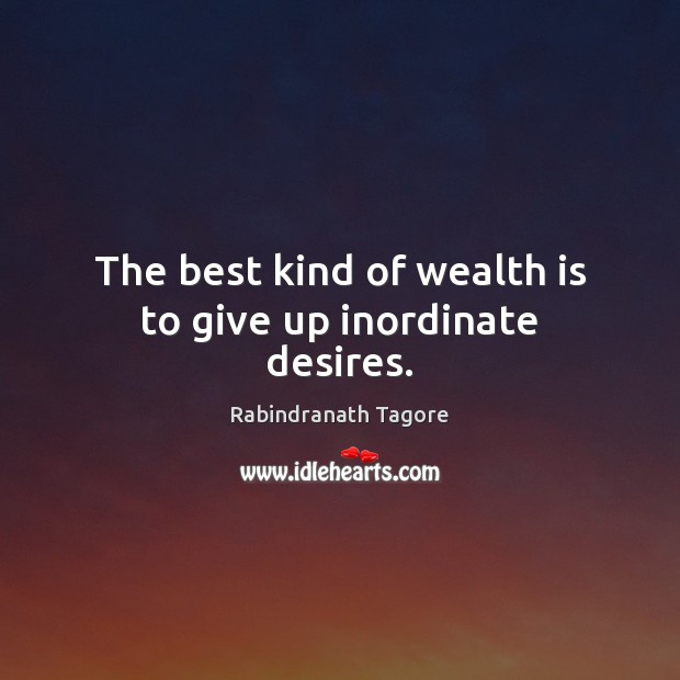 The best kind of wealth is to give up inordinate desires. Wealth Quotes Image