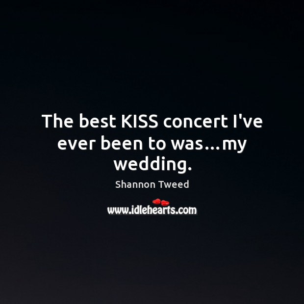 The best KISS concert I've ever been to was…my wedding. Image