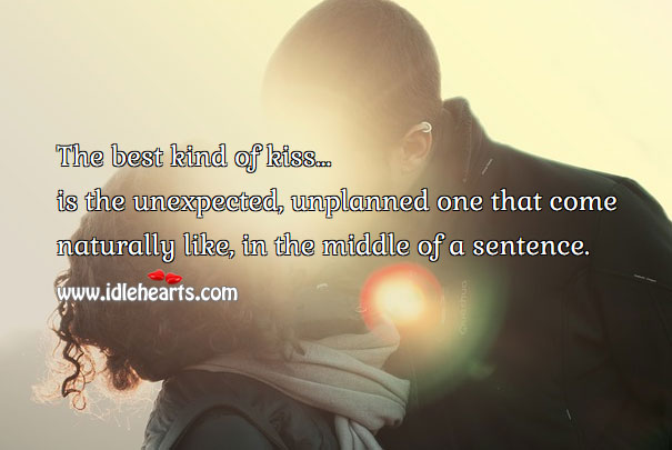 Image, The best kind of kiss is the unexpected, unplanned.