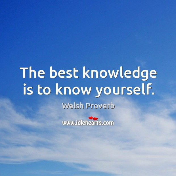 The best knowledge is to know yourself. Welsh Proverbs Image