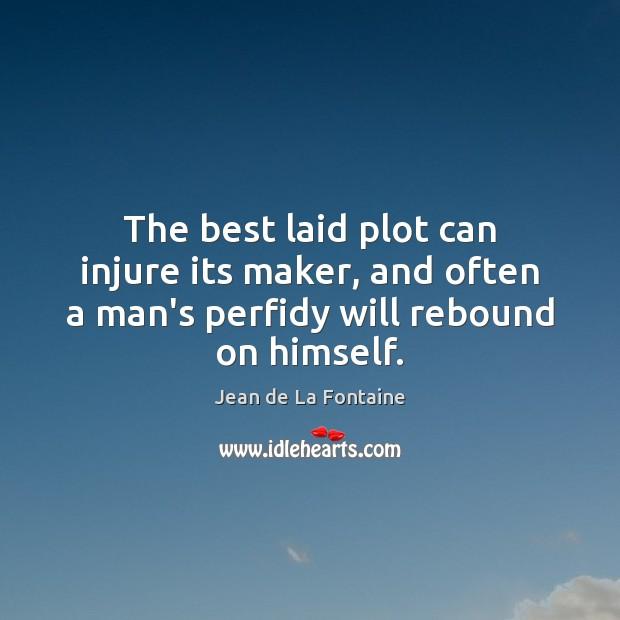 The best laid plot can injure its maker, and often a man's Image