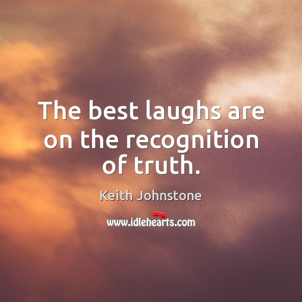 The best laughs are on the recognition of truth. Image
