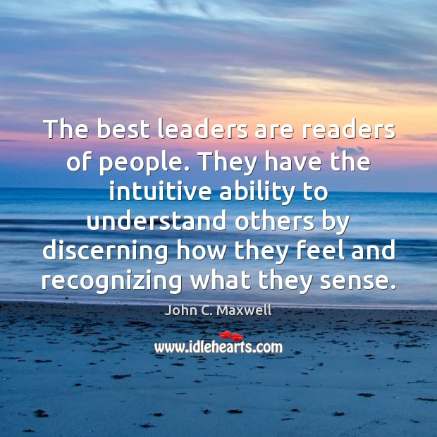 Image about The best leaders are readers of people. They have the intuitive ability