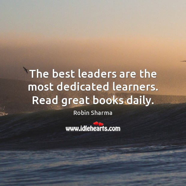 Image, The best leaders are the most dedicated learners. Read great books daily.