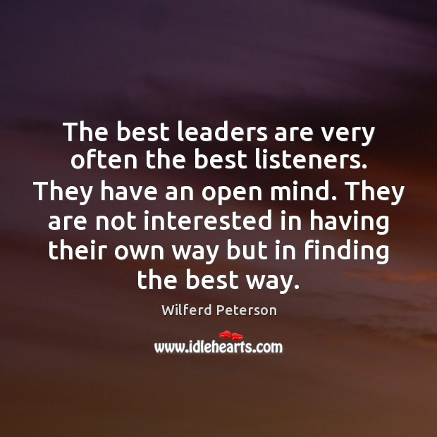The best leaders are very often the best listeners. They have an Wilferd Peterson Picture Quote
