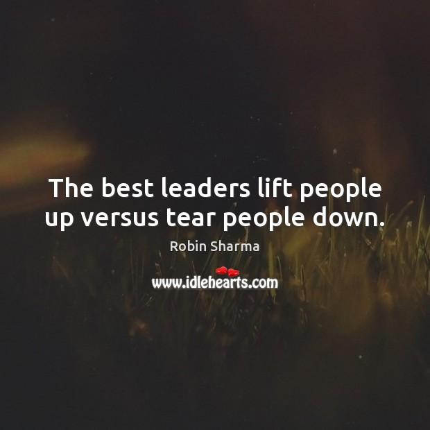 The best leaders lift people up versus tear people down. Image