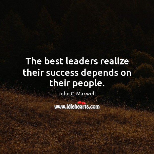 Image, The best leaders realize their success depends on their people.