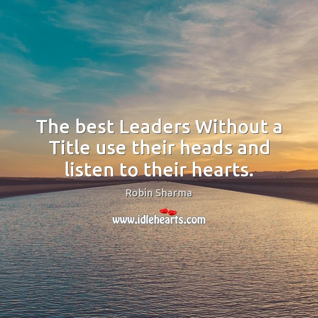 Image, The best Leaders Without a Title use their heads and listen to their hearts.