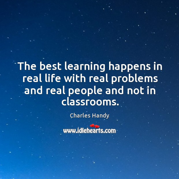 The best learning happens in real life with real problems and real Image