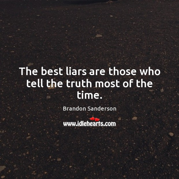 The best liars are those who tell the truth most of the time. Image