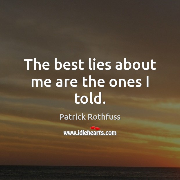 The best lies about me are the ones I told. Image