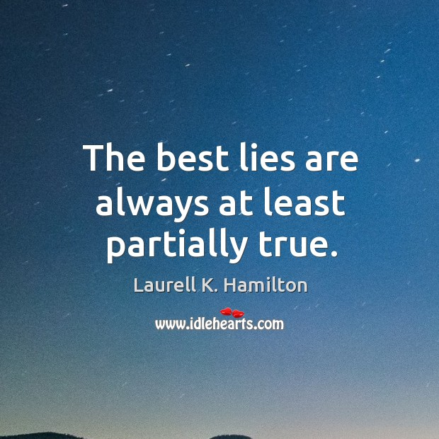 Image, The best lies are always at least partially true.