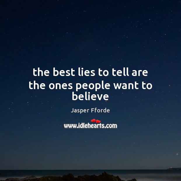 The best lies to tell are the ones people want to believe Image