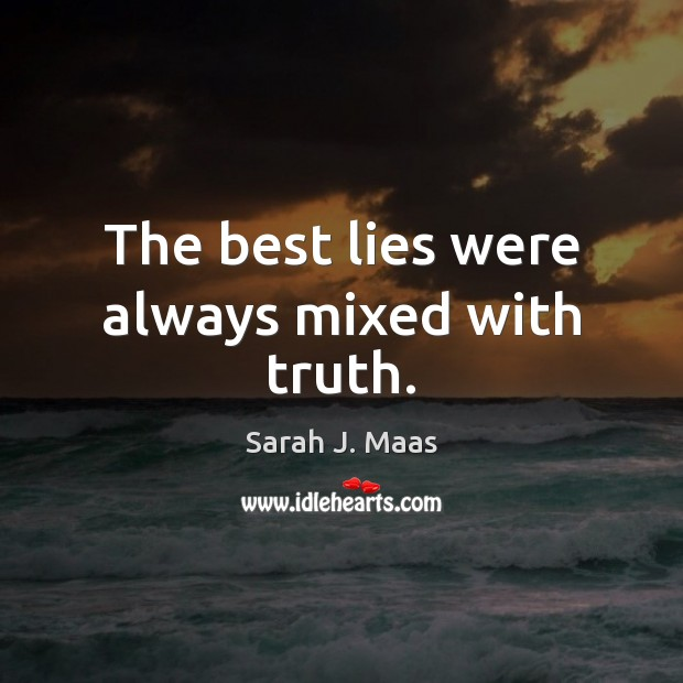 The best lies were always mixed with truth. Sarah J. Maas Picture Quote
