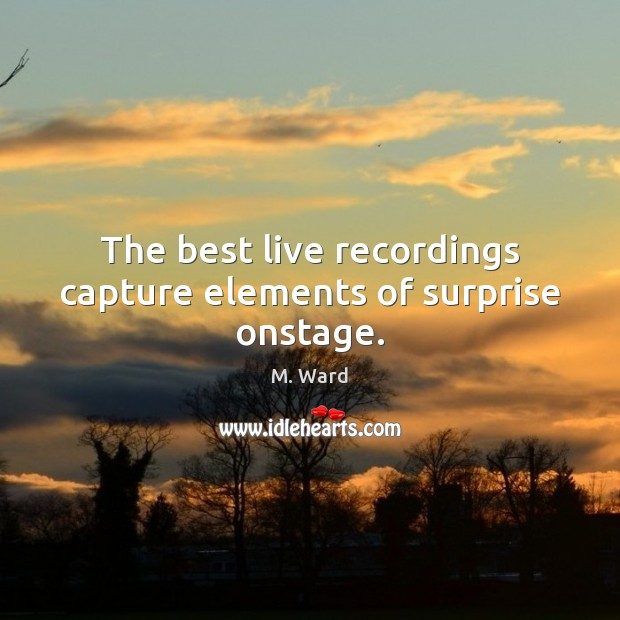 The best live recordings capture elements of surprise onstage. Image