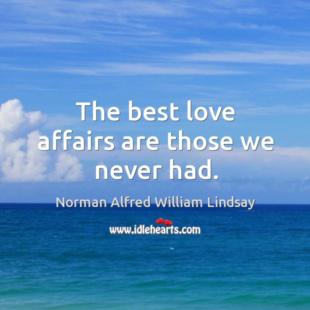 The best love affairs are those we never had. Best Love Quotes Image