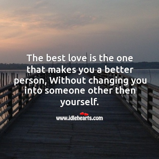 The best love is the one that makes you a better person, without changing you into Best Love Quotes Image